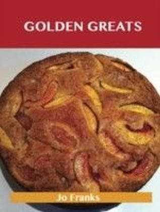 Golden Greats: Delicious Golden Recipes, The Top 65 Golden Recipes