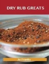 Dry Rub Greats: Delicious Dry Rub Recipes, The Top 55 Dry Rub Recipes