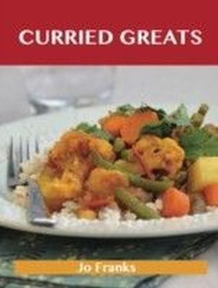 Curried Greats: Delicious Curried Recipes, The Top 79 Curried Recipes
