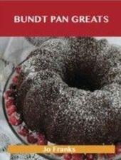 Bundt Pan Greats: Delicious Bundt Pan Recipes, The Top 96 Bundt Pan Recipes