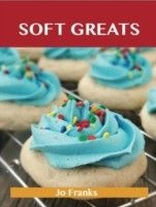 Soft Greats: Delicious Soft Recipes, The Top 84 Soft Recipes