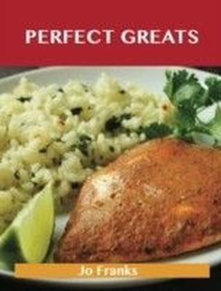 Perfect Greats: Delicious Perfect Recipes, The Top 100 Perfect Recipes