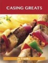 Casing Greats: Delicious Casing Recipes, The Top 51 Casing Recipes