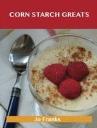 Corn Starch Greats: Delicious Corn Starch Recipes, The Top 56 Corn Starch Recipes