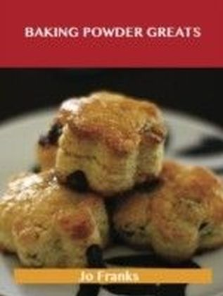 Baking Powder Greats: Delicious Baking Powder Recipes, The Top 100 Baking Powder Recipes