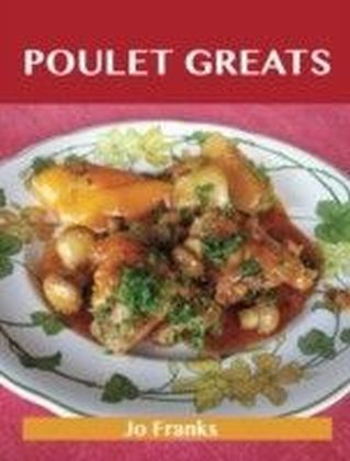 Poulet Greats: Delicious Poulet Recipes, The Top 91 Poulet Recipes