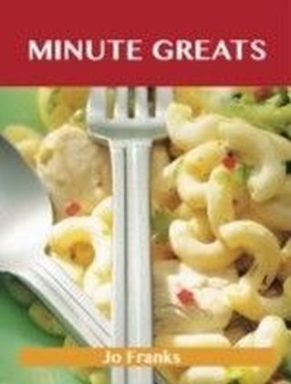 Minute Greats: Delicious Minute Recipes, The Top 48 Minute Recipes