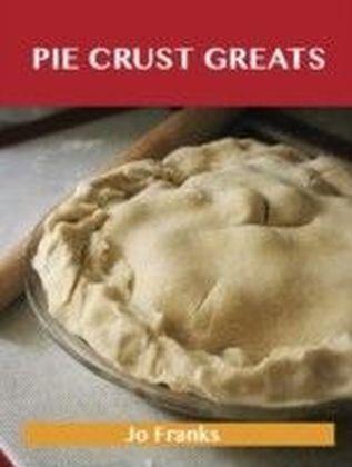 Pie Crust Greats: Delicious Pie Crust Recipes, The Top 75 Pie Crust Recipes