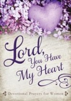 Lord, You Have My Heart