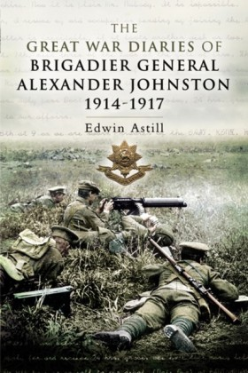 Great War Diaries of Brigadier Alexander Johnston
