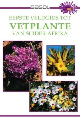 Sasol Eerste Veldgids tot Vetplante van Suider Afrika