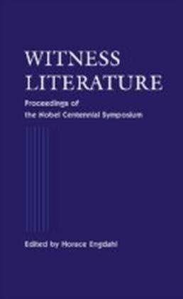 Witness Literature - Proceedings Of The Nobel Contennial Symposium