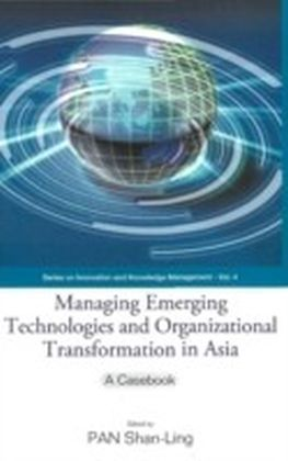 Managing Emerging Technologies And Organizational Transformation In Asia