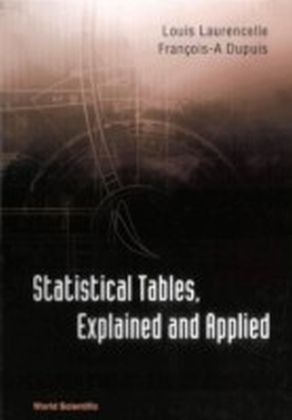Statistical Tables, Explained And Applied