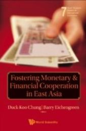 Fostering Monetary And Financial Cooperation In East Asia
