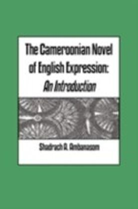 Cameroonian Novel of English Expression. An Introduction