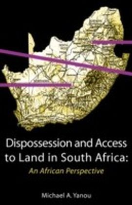Dispossession and Access to Land in South Africa. An African Perspective