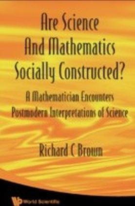 Are Science And Mathematics Socially Constructed? A Mathematician Encounters Postmodern Interpretations Of Science