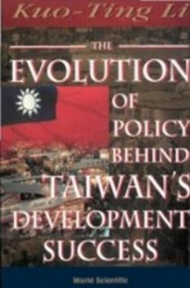Evolution Of Policy Behind Taiwan'S Development Success, The (2Nd Edition)