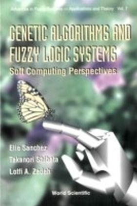 Genetic Algorithms And Fuzzy Logic Systems Soft Computing Perspectives