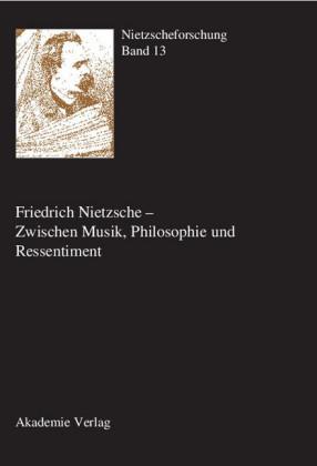 Friedrich Nietzsche - Zwischen Musik, Philosophie und Ressentiment