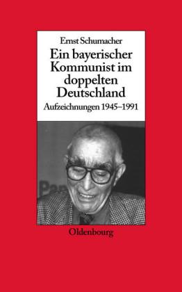 Ein bayerischer Kommunist im doppelten Deutschland