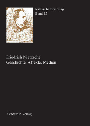 Friedrich Nietzsche - Geschichte, Affekte, Medien