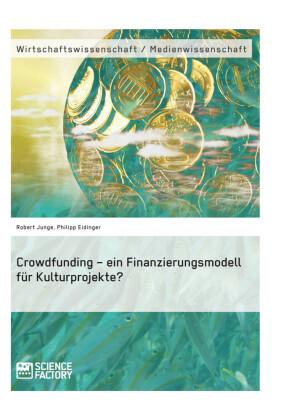 Crowdfunding - ein Finanzierungsmodell für Kulturprojekte?
