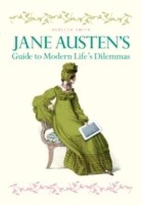 Jane Austen's Guide to Modern Life's Dilemmas
