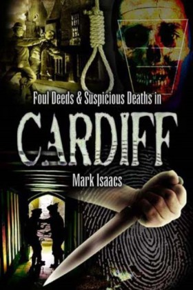 Foul Deeds and Suspicious Deaths in Cardiff