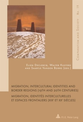 Migration, Intercultural Identities and Border Regions (19th and 20th Centuries) Migration, identites interculturelles et espaces frontaliers (XIXe et XXe siecles)