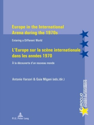 Europe in the International Arena during the 1970s L'Europe sur la scene internationale dans les annees 1970