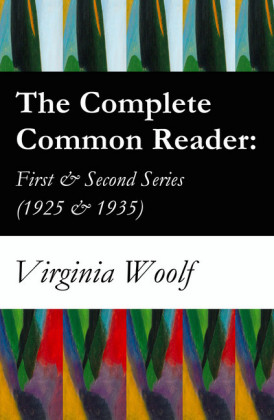 The Complete Common Reader: First & Second Series (1925 & 1935)