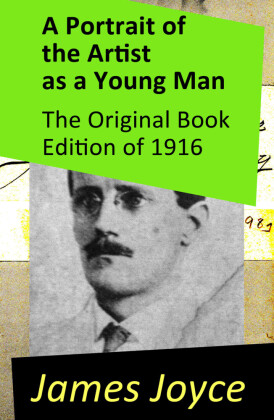 A Portrait of the Artist as a Young Man - The Original Book Edition of 1916