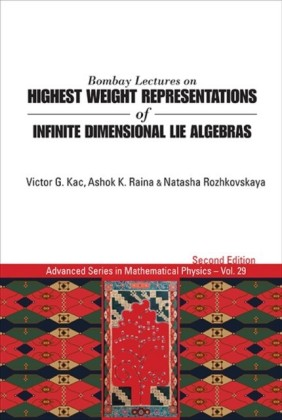 BOMBAY LECTURES ON HIGHEST WEIGHT REPRESENTATIONS OF INFINITE DIMENSIONAL LIE ALGEBRAS (2ND EDITION)