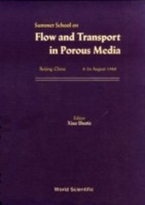 FLOW AND TRANSPORT IN POROUS MEDIA - PROCEEDINGS OF THE SUMMER SCHOOL
