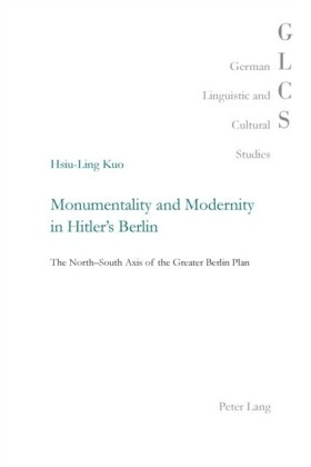 Monumentality and Modernity in Hitler's Berlin