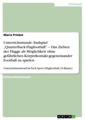Unterrichsstunde: Endspiel 'Quarterback-Flagfootball' - Das Ziehen der Flagge als Möglichkeit ohne gefährlichen Körperkontakt gegeneinander Football zu spielen