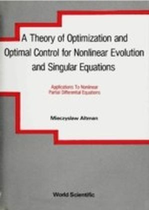A THEORY OF OPTIMIZATION AND OPTIMAL CONTROL FOR NONLINEAR EVOLUTION AND SINGULAR EQUATIONS