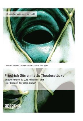 Friedrich Dürrenmatts Theaterstücke. Erläuterungen zu 'Die Physiker' und 'Der Besuch der alten Dame'