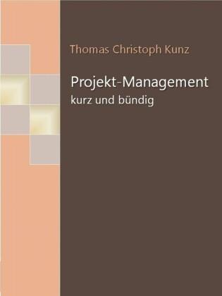 Projekt-Management - kurz und bündig