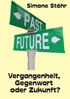 Vergangenheit, Gegenwart oder Zukunft