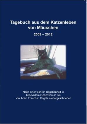 Tagebuch aus dem Katzenleben von Mäuschen 2003 - 2012