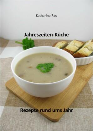 Jahreszeiten-Küche: Rezepte rund ums Jahr
