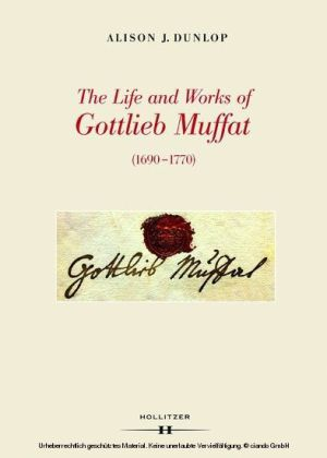 The Life and Works of Gottlieb Muffat (1690-1770)