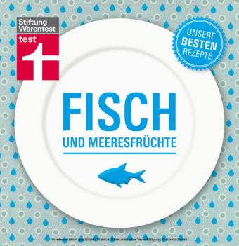 Fisch und Meeresfrüchte - Unsere besten Rezepte