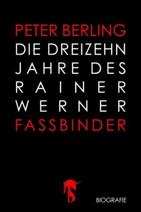 Die 13 Jahre des Rainer Werner Fassbinder