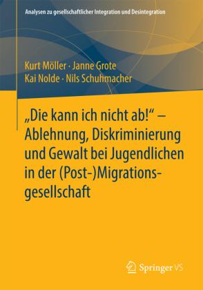 """""""Die kann ich nicht ab!"""" - Ablehnung, Diskriminierung und Gewalt bei Jugendlichen in der (Post-) Migrationsgesellschaft"""