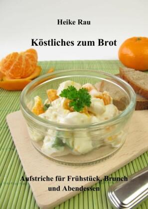 Köstliches zum Brot - Aufstriche für Frühstück, Brunch und Abendessen