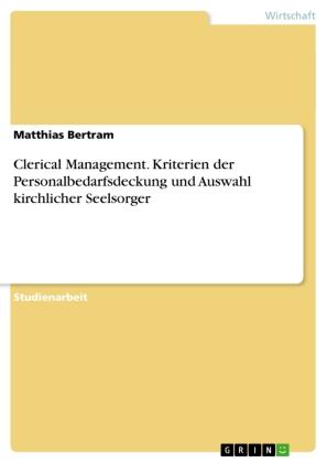 Clerical Management. Kriterien der Personalbedarfsdeckung und Auswahl kirchlicher Seelsorger